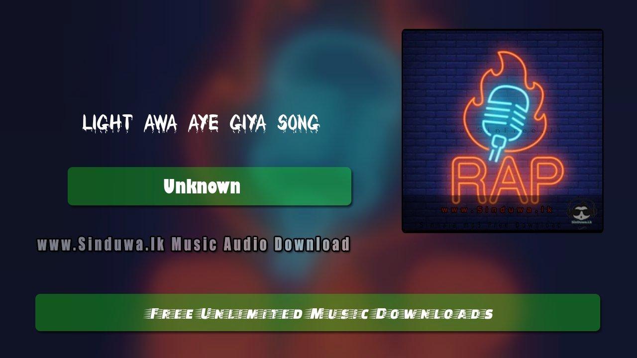 Light Awa Aye Giya Song